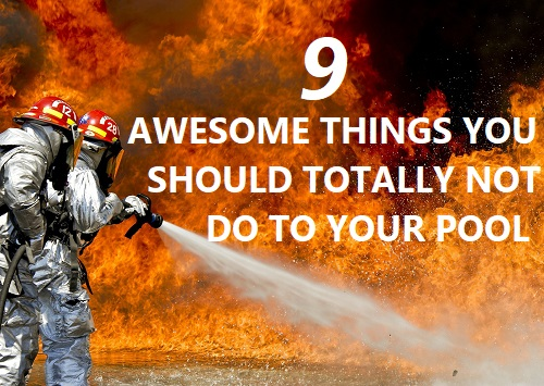 Awesome things you should totally not do to your pool