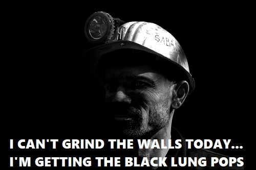 can't grind pool walls, I have black lung