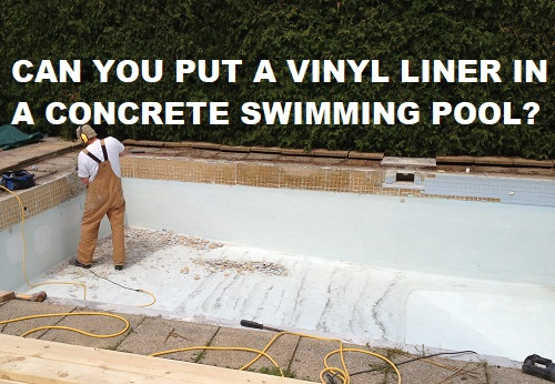 Can you put a vinyl liner in a concrete swimming pool?