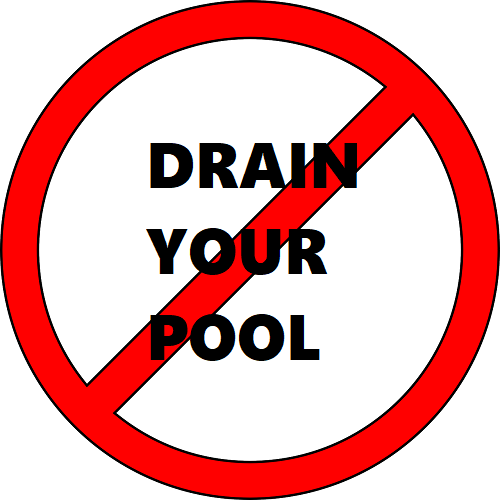 do not drain your pool