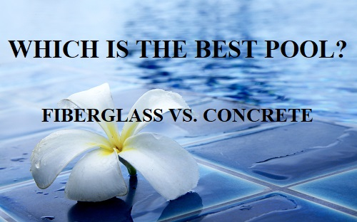 are fiberglass pools better than concrete pools?