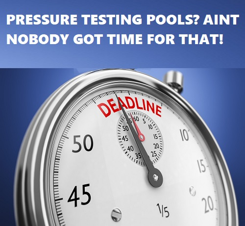 aint nobody got time for pressure testing pools