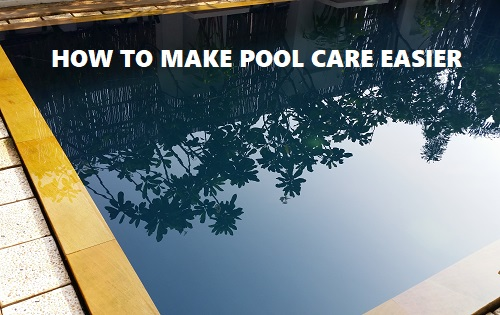 how to make pool care easier