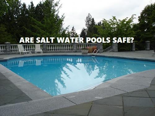 Are Salt Water Pools Safe?