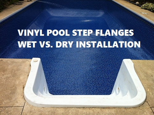 Wet Or Dry - How To Install Vinyl Pool Step Flanges