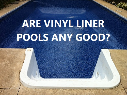 Are Vinyl Liner Pools Good?
